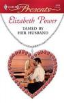 Tamed by Her Husband (Harlequin Presents #2609) - Elizabeth Power