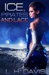 Ice, Pirates and Lace - L.H. Davis