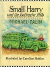 Small Harry And The Toothache Pills - Michael Palin, C. Hobden, Caroline Holden