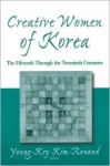 Creative Women of Korea: The Fifteenth Through the Twentieth Century - Young-Key Kim-Renaud, John Duncan, Kichung Kim, Kevin O'Rourke, JaHyun Kim Haboush, Kumja Paik Kim, Yung-Hee Kim, Yi Sŏng-mi, Sonja Häussler, Bonnie B.C. Oh