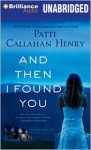 And Then I Found You - Patti Callahan Henry