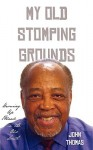 My Old Stomping Grounds: Growing Up Black in the Old South - John Thomas