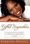 Gifted Inspirations: An Inspirational Treasury of Writings to Transform Your Thinking about Your Gift - Barbara Bryant