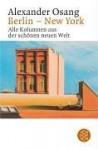 Berlin - New York: Alle Kolumnen aus der schönen neuen Welt - Alexander Osang