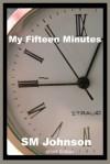 My Fifteen Minutes - S.M. Johnson