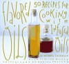 Flavored Oils: 50 Recipes for Cooking with Infused Oils - Michael Chiarello, Penelope Wisner, Daniel Proctor