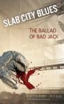Slab City Blues: The Ballad of Bad Jack - Anthony Ryan