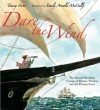 Dare the Wind: The Record-breaking Voyage of Eleanor Prentiss and the Flying Cloud - Tracey Fern, Emily Arnold McCully