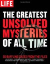 LIFE The Greatest Unsolved Mysteries of All Time: 50 Baffling Cases from the Files - Life Magazine