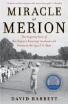 Miracle at Merion: The Inspiring Story of Ben Hogan's Amazing Comeback and Victory at the 1950 U.S. Open - David B. Barrett