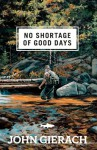 No Shortage of Good Days - John Gierach