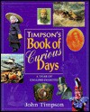 Timpson's Book of Curious Days: A Year of English Oddities - John Timpson, Timpson