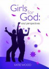 Girls for God: Soul Perspectives - Katie Wood