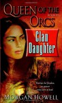 Clan Daughter (Queen of the Orcs, Book II) - Morgan Howell