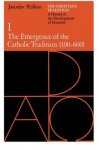 The Christian Tradition: A History of the Development of Doctrine, Vol. 1: The Emergence of the Catholic Tradition (100-600) - Jaroslav Pelikan