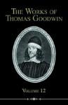 The Works of Thomas Goodwin, Volume 12 - Thomas Goodwin