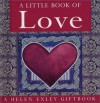 A Little Book of Love - Exley Giftbooks, Helen Exley