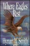 Where Eagles Rest - Hyrum W. Smith