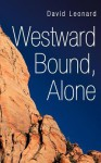 Westward Bound, Alone - David Leonard