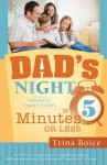 Dad's Night: Fantastic Family Nights in 5 Minutes or Less - Trina Boice