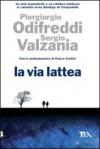 La Via Lattea - Piergiorgio Odifreddi, Sergio Valzania, Franco Cardini