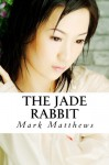 The Jade Rabbit - Mark Matthews