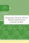 Making Peace with Your Emotions: Living Life to the Fullest - Thomas Nelson Publishers, Women of Faith