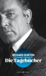 Die Tagebücher (German Edition) - Richard Burton, Chris Williams, Steffen Jacobs, Anna-Nina Kroll, Nicolai von Schweder-Schreiner ; Dr. Armgard Seegers ; Simon dos Santos ; Anna-Christin Kramer ;