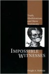 Impossible Witnesses: Truth, Abolitionism, and Slave Testimony - Dwight A. McBride