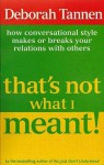 That's Not What I Meant!: How Conversational Style Makes or Breaks Your Relations with Others - Deborah Tannen