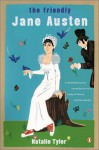 The Friendly Jane Austen: A Well-Mannered Introduction to a Lady of Sense and Sensibility - Natalie Tyler, Jon Winokur, Reid Boates