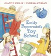 Emily Peppermint's Toy School - Jeanne Willis, Vanessa Cabban