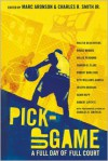 Pick-Up Game: A Full Day of Full Court - Marc Aronson, Various, Charles R. Smith Jr.