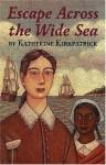 Escape Across the Wide Sea - Katherine Kirkpatrick