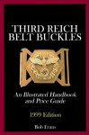 Third Reich Belt Buckles: An Illustrated Handbook and Price Guide: 1999 Edition - Bob Evans