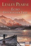 Echo glücklicher Tage: Roman (German Edition) - Lesley Pearse, Katharina Kramp