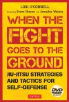 When the Fight Goes to the Ground: Jiu-Jitsu Strategies and Tactics for Self-Defense [DVD Included] - Lori O'Connell, Ed Hiscoe