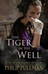 The Tiger in the Well. Philip Pullman - Philip Pullman