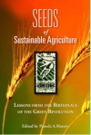 Seeds of Sustainability: Lessons from the Birthplace of the Green Revolution in Agriculture - Pamela A. Matson, Ashley Dean, Rosamond Naylor, Ivan Ortiz-Monasterio, David Lobell, John Harrison, Toby Ahrens, Peter Jewett, Mike Beman, Lee Addams, Gerrit Schoups, Jose Luis Minjares, Ellen B. McCullough, David Battisti, Pamela A. Matson