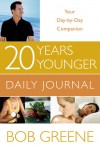20 Years Younger Daily Journal: Your Day-by-Day Companion - Bob Greene