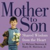 Mother to Son: Shared Wisdom from the Heart - Melissa Harrison, Harry H. Harrison Jr.