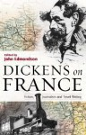 Dickens on France: Fiction, Journalism, and Travel - John Edmondson