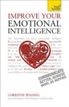 Improve Your Emotional Intelligence--Communicate Better, Achieve More, Be Happier: A Teach Yourself Guide - Christine Wilding