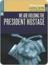 We are Holding the President Hostage - Warren Adler