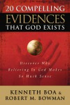 20 Compelling Evidences That God Exists: Discover Why Believing in God Makes So Much Sense - Kenneth D. Boa, Robert M. Bowman Jr.