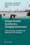 Amazon Peasant Societies in a Changing Environment: Political Ecology, Invisibility and Modernity in the Rainforest - Cristina Adams, Mark Harris, Rui Murrieta, Walter Neves