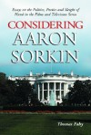 Considering Aaron Sorkin: Essays on the Politics, Poetics and Sleight of Hand in the Films and Television Series - Thomas Fahy