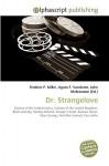 Dr. Strangelove - Frederic P. Miller, Agnes F. Vandome, John McBrewster