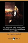 St. Botolph's Town: An Account of Old Boston in Colonial Days (Illustrated Edition) (Dodo Press) - Mary Crawford