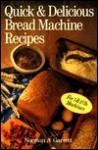 Quick & Delicious Bread Machine Recipes - Norman A. Garrett